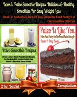 Paleo Smoothie Recipes: Delicious & Healthy Smoothies For Easy Weight Loss (Best Paleo Smoothies) + Paleo Is Like You, Ginger Wood, Julian