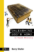 Unleashing God's Word in Youth Ministry, Barry Shafer