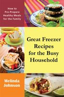 Great Freezer Recipes for the Busy Household, Melinda Johnson
