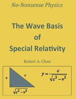 The Wave Basis of Special Relativity, Robert Close