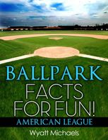 Ballpark Facts for Fun! American League, Wyatt Michaels