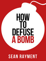 How to Defuse a Bomb (Collins Shorts, Book 2), Sean Rayment