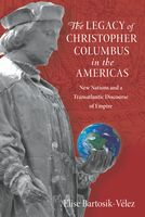 The Legacy of Christopher Columbus in the Americas, Elise Bartosik-Velez