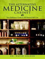 Alternative Medicine Cabinet: Your Reference Guide to All- Natural Self Care, David Leader