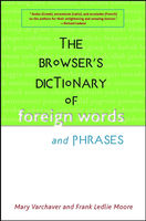 The Browser's Dictionary of Foreign Words and Phrases, Frank Moore, Mary Varchaver