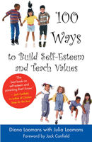 100 Ways to Build Self-Esteem and Teach Values, Diana Loomans
