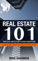Real Estate 101 Tips and Hints for Young Investors, Mike Shannon