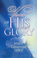 The Vision of His Glory, Anne Graham Lotz