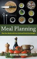 Meal Planning: Plan Your Meals with Low Carb and Grain Free Recipes, Andrea Griffin, Josephine Ramsey