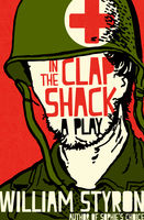 In the Clap Shack, William Styron