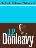 The Beastly Beatitudes of Balthazar B, J.P.Donleavy