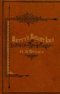 Betty's Bright Idea; Deacon Pitkin's Farm; and the First Christmas of New England, Harriet Beecher Stowe