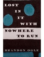 Lost In It With Nowhere to Run, Brandon Ogle