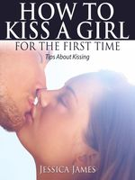 How To Kiss a Girl For The First Time, Jessica James