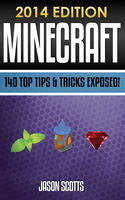 Minecraft: 140 Top Tips & Tricks Exposed! (2014 Edition), Jason Scotts