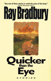 Quicker Than the Eye, Ray Bradbury