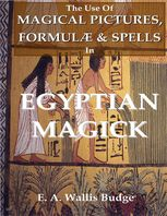 Use of Magical Pictures, Formulæ & Spells In Egyptian Magick, E.A.Wallis Budge