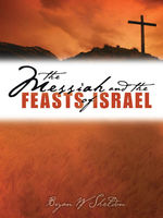 Messiah and the Feasts of Israel, The, Bryan W Sheldon