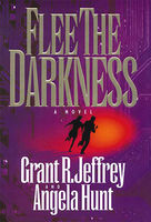 Flee The Darkness, Angela Hunt, Grant R. Jeffrey