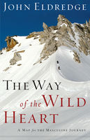 The Way of the Wild Heart, John Eldredge
