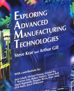Exploring Advanced Manufacturing Technologies, Arthur Gill, Steve Krar