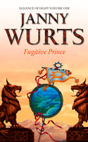 Fugitive Prince: First Book of The Alliance of Light (The Wars of Light and Shadow, Book 4), Janny Wurts