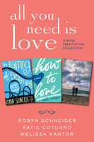 All You Need Is Love: 3-Book Teen Fiction Collection, Katie Cotugno, Melissa Kantor, Robyn Schneider, Various