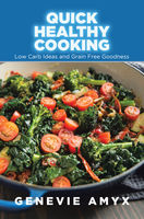 Quick Healthy Cooking: Low Carb Ideas and Grain Free Goodness, Genevie Amyx, Josphine Janey