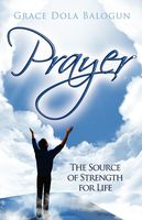Prayer the Source of Strength for Life, None Grace Dola Balogun None