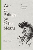 War and Politics by Other Means, Shelby Scates