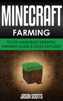 Minecraft Farming : 70 Top Minecraft Essential Farming Guide & Ideas Exposed!, Jason Scotts
