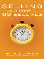 Selling Your Story in 60 Seconds, Michael Hauge