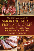 Ultimate Guide to Smoking Meat, Fish, and Game, Monte Burch