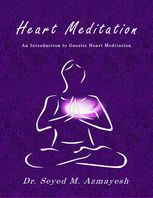 Heart Meditation: An Introduction to Gnostic Heart Meditation, Seyed M.Azmayesh