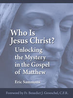 Who Is Jesus Christ? Unlocking the Mystery in the Gospel of Matthew, Eric Sammons