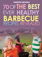 BBQ Recipe Book: 70 Of The Best Ever Healthy Barbecue RecipesRevealed!, Samantha Michaels