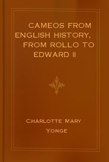 Cameos from English History, from Rollo to Edward II, Charlotte Mary Yonge