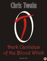 Dark Canticles of the Blood Witch – Scroll Two, Chris Twain