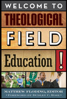 Welcome to Theological Field Education, Barbara J. Blodgett, Jaco Hamman, Lee Carroll, Lorraine Ste-Marie, Rev. Joanne Lindstrom, Sarah B. Drummond