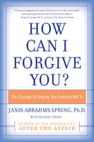 How Can I Forgive You?, Janis A. Spring