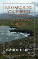 Researching Your Irish Ancestors at Home and Abroad, David Elliott